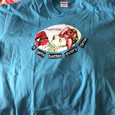 Supreme T Shirt. It Gets Better Every Time