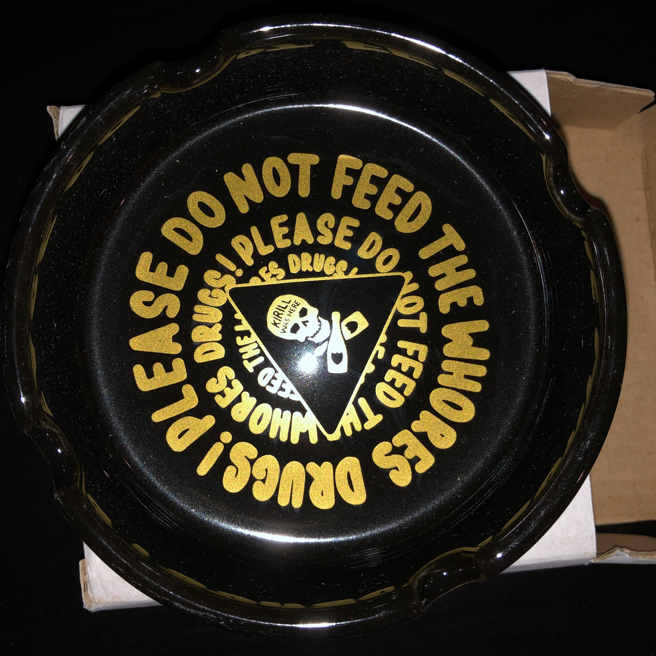 """Please Don't Feed The Whores Drugs"" Ashtray *Le*"